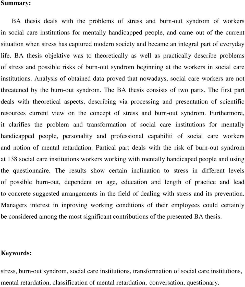 BA thesis objektive was to theoretically as well as practically describe problems of stress and possible risks of burn-out syndrom beginning at the workers in social care institutions.