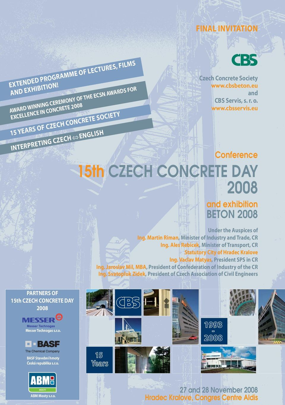 www.cbsservis.eu Conference 15th CZECH CONCRETE DAY 2008 and exhibition BETON 2008 Under the Auspices of Ing. Martin Riman, Minister of Industry and Trade, CR Ing.