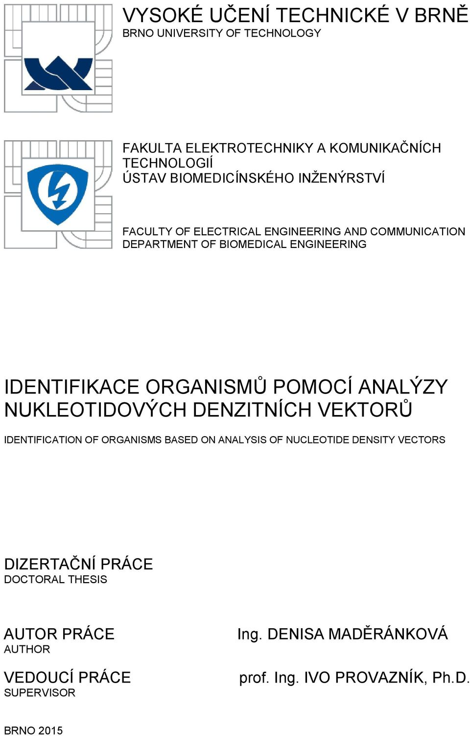 ORGANISMŮ POMOCÍ ANALÝZY NUKLEOTIDOVÝCH DENZITNÍCH VEKTORŮ IDENTIFICATION OF ORGANISMS BASED ON ANALYSIS OF NUCLEOTIDE DENSITY