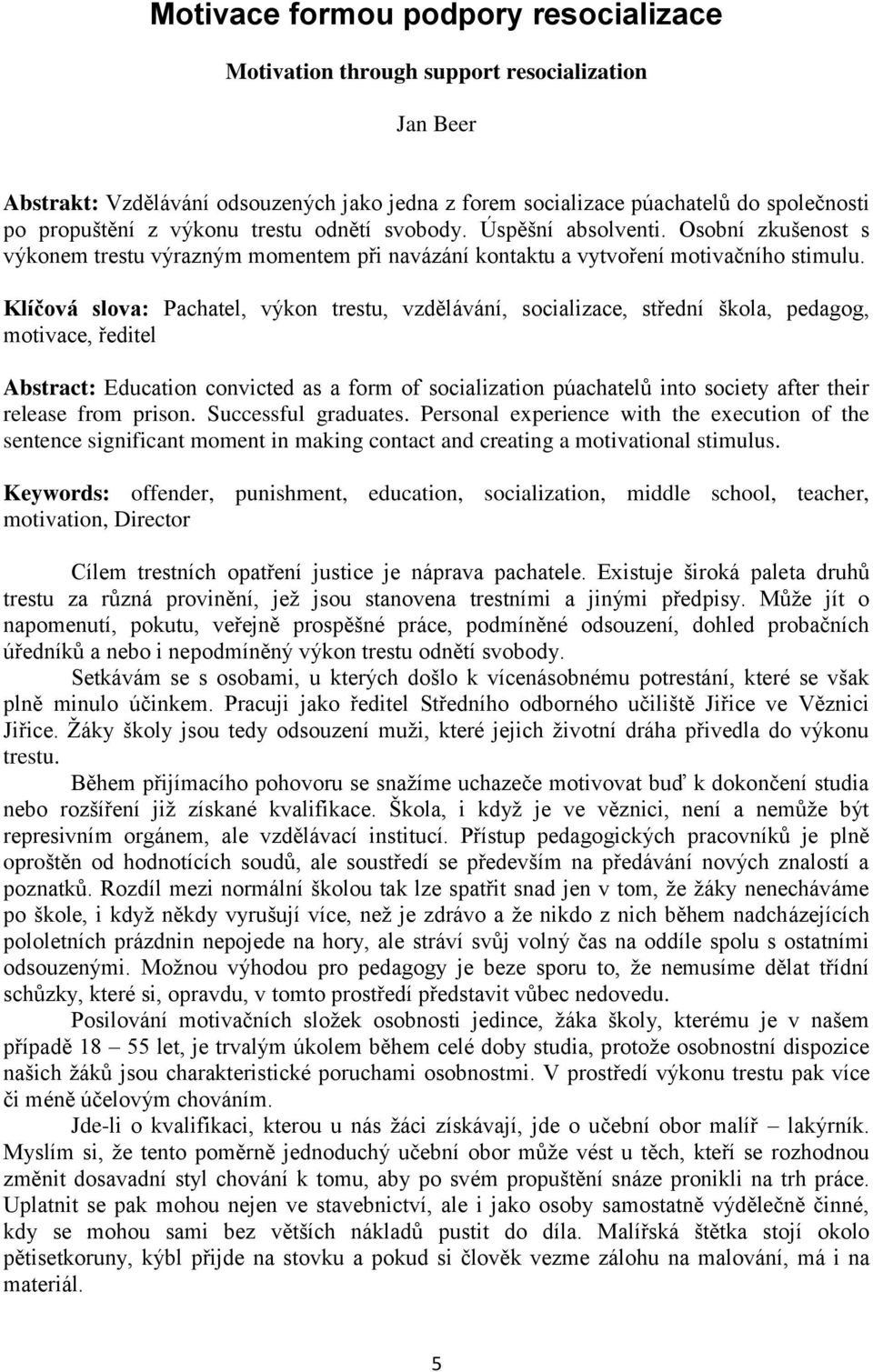 Klíčová slova: Pachatel, výkon trestu, vzdělávání, socializace, střední škola, pedagog, motivace, ředitel Abstract: Education convicted as a form of socialization púachatelů into society after their