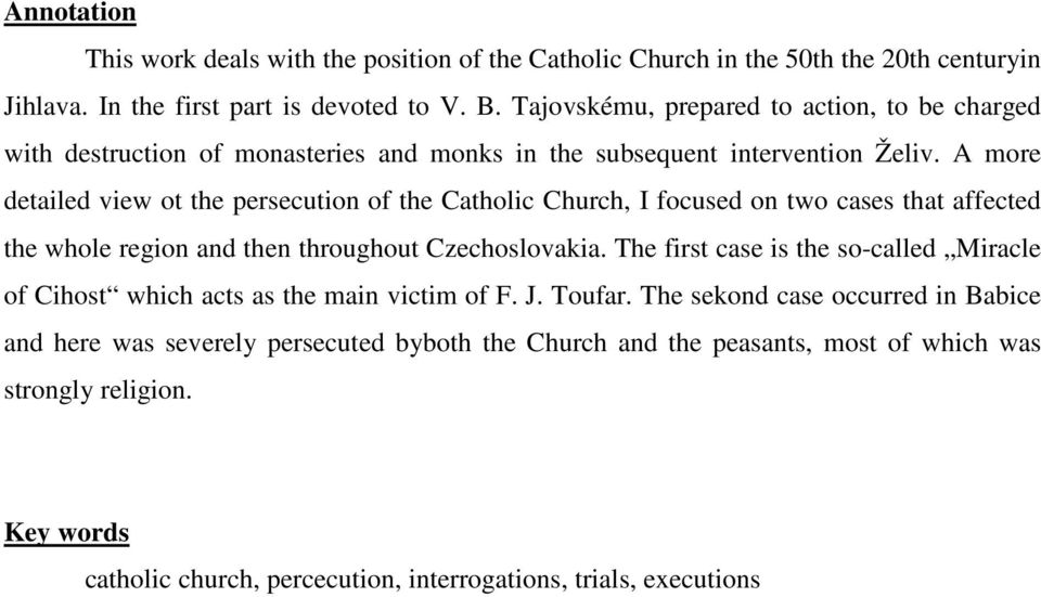 A more detailed view ot the persecution of the Catholic Church, I focused on two cases that affected the whole region and then throughout Czechoslovakia.