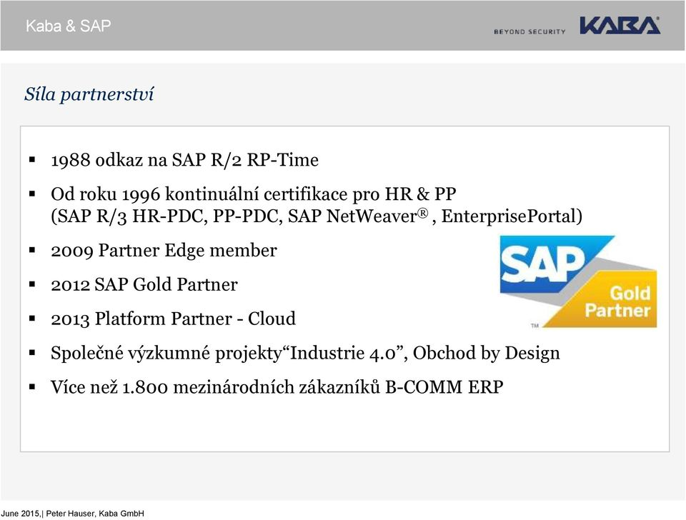 Partner Edge member 2012 SAP Gold Partner 2013 Platform Partner - Cloud Společné