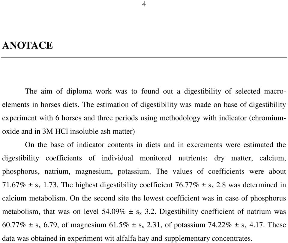 base of indicator contents in diets and in excrements were estimated the digestibility coefficients of individual monitored nutrients: dry matter, calcium, phosphorus, natrium, magnesium, potassium.