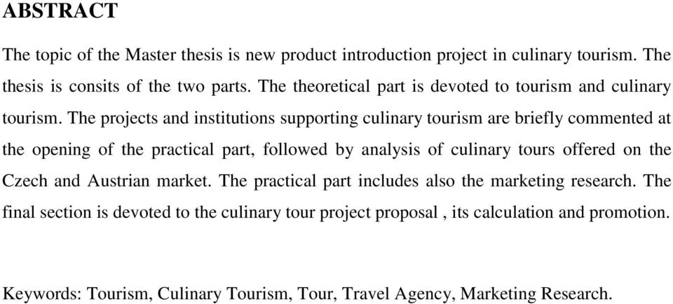 The projects and institutions supporting culinary tourism are briefly commented at the opening of the practical part, followed by analysis of culinary tours