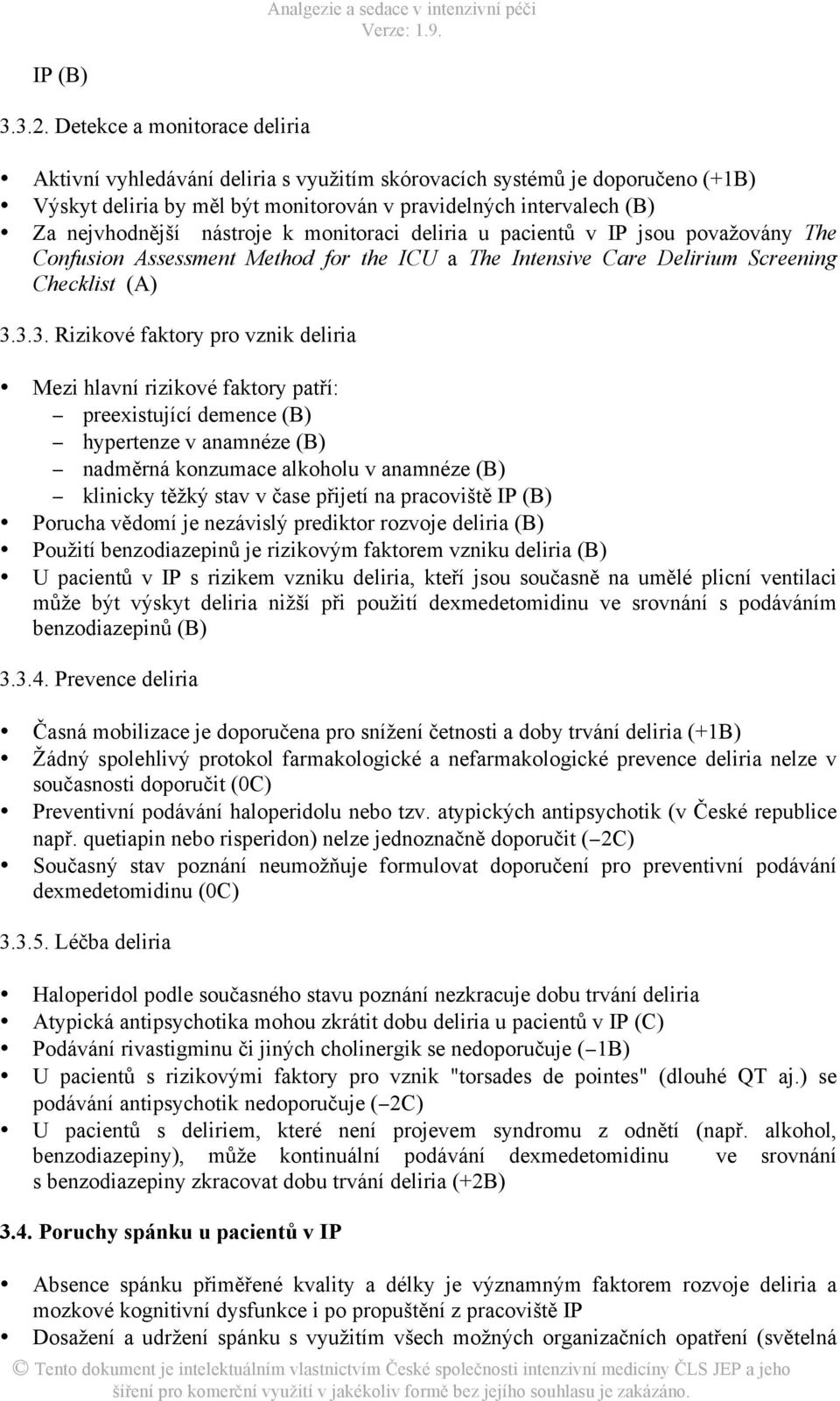 nástroje k monitoraci deliria u pacientů v IP jsou považovány The Confusion Assessment Method for the ICU a The Intensive Care Delirium Screening Checklist (A) 3.