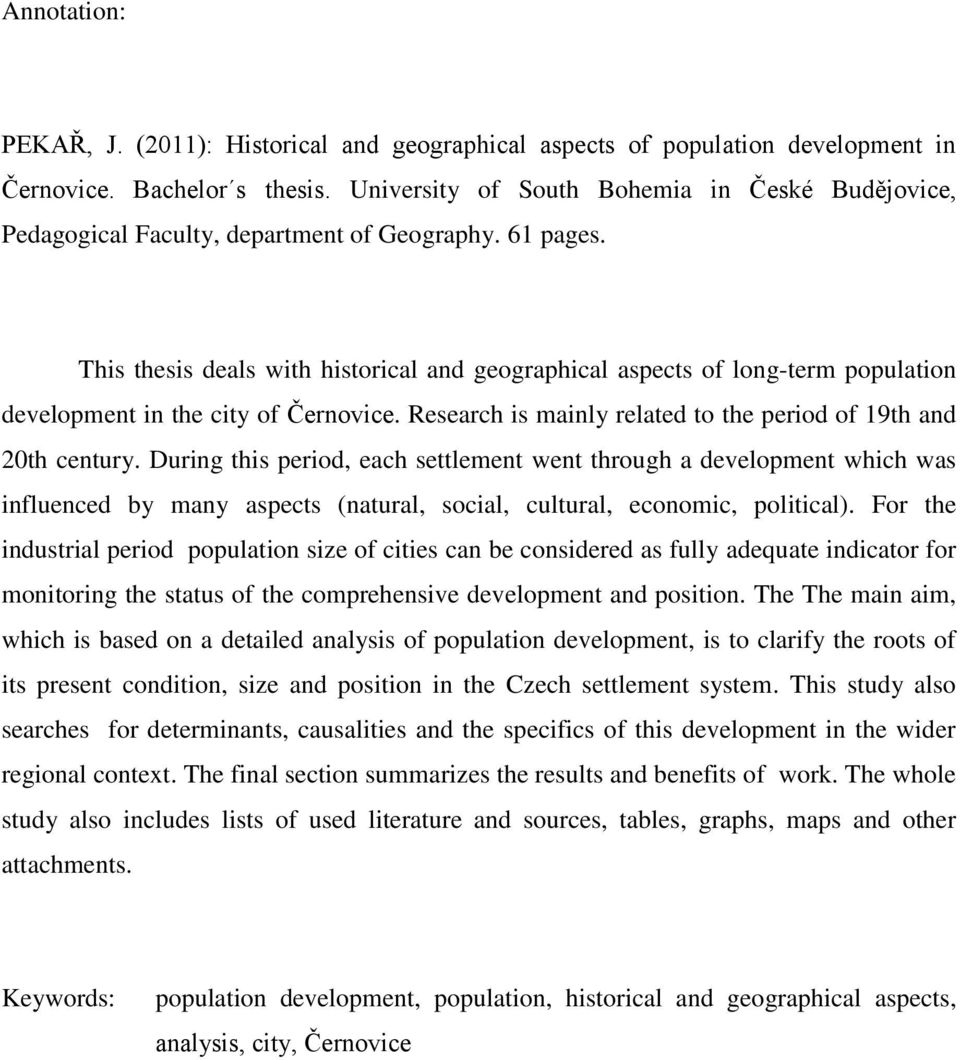 This thesis deals with historical and geographical aspects of long-term population development in the city of Černovice. Research is mainly related to the period of 19th and 20th century.