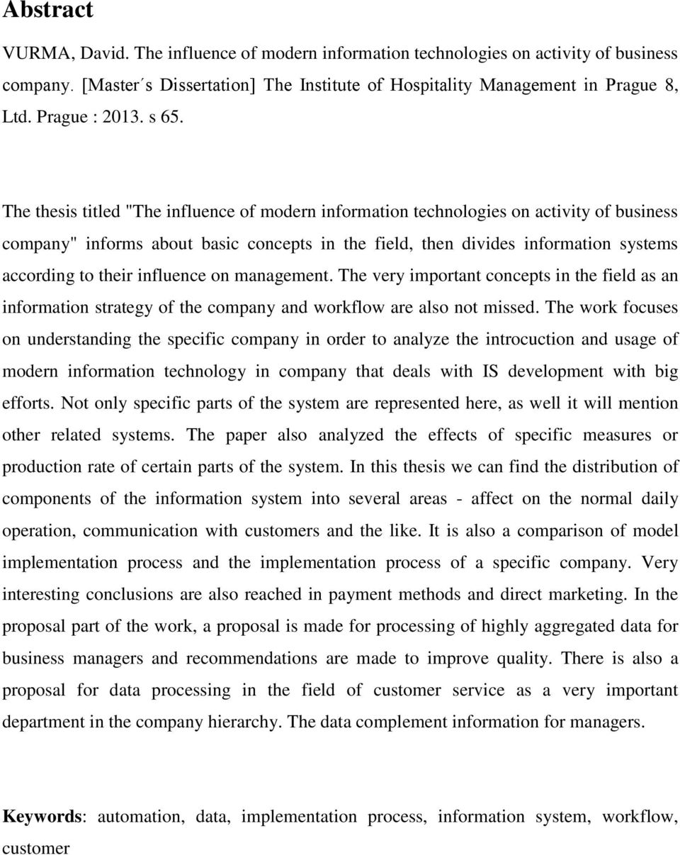 "The thesis titled ""The influence of modern information technologies on activity of business company"" informs about basic concepts in the field, then divides information systems according to their"