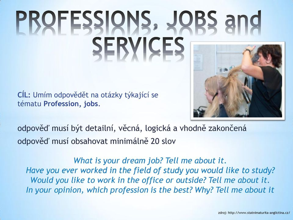 dream job? Tell me about it. Have you ever worked in the field of study you would like to study?