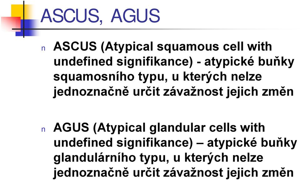 jejich změn AGUS (Atypical glandular cells with undefined signifikance)