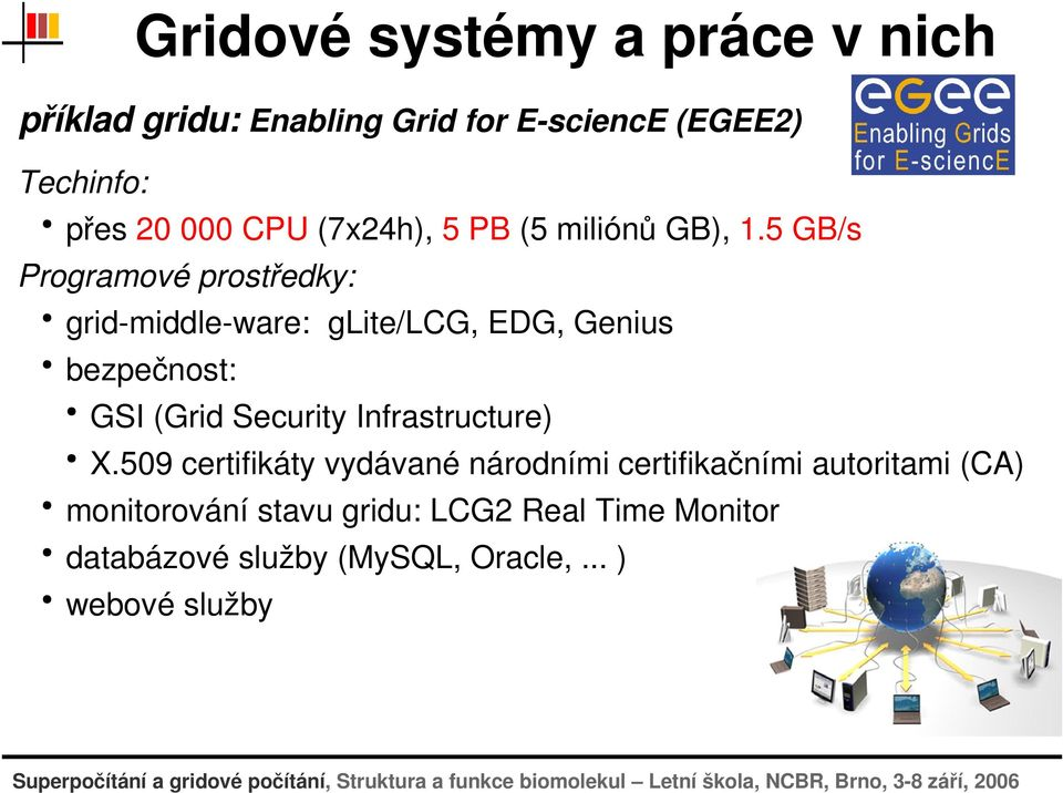 5gb/s Programovéprostředky: grid middle ware:glite/lcg,edg,genius bezpečnost: GSI(GridSecurityInfrastructure) X.