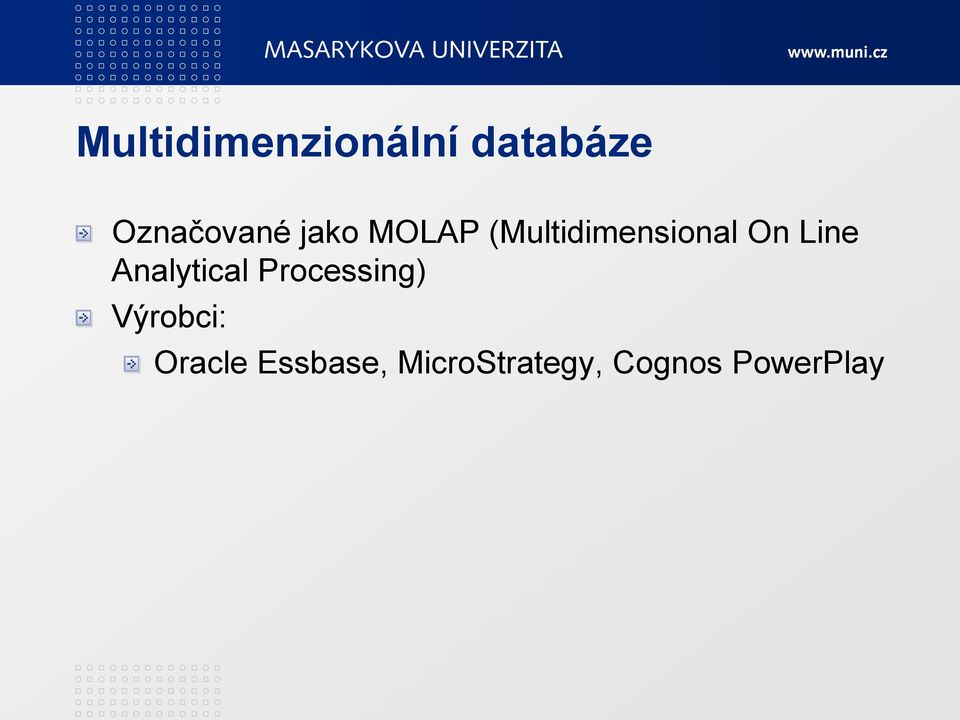 Analytical Processing) Výrobci: Oracle