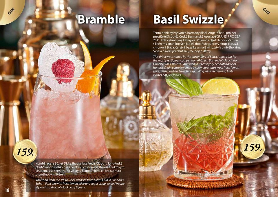 This drink was created by the bartenders of Black Angel s bar for the most prestigious competition of Czech Bartender s Asociation GRAND PRIX CBA 2011 and won in its category.