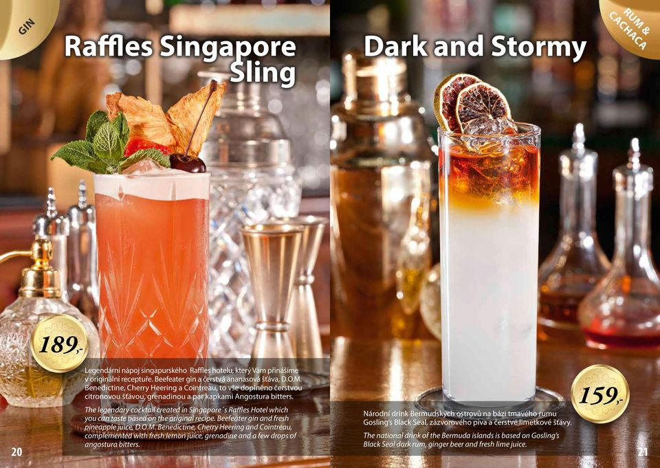 The legendary cocktail created in Singapore s Raffles Hotel which you can taste based on the original recipe. Beefeater gin and fresh pineapple juice, D.O.M.