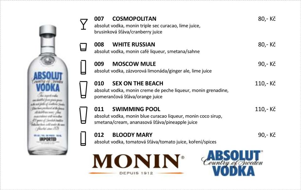 vodka, monin creme de peche liqueur, monin grenadine, pomerančová šťáva/orange juice 011 SWIMMING POOL absolut vodka, monin blue curacao