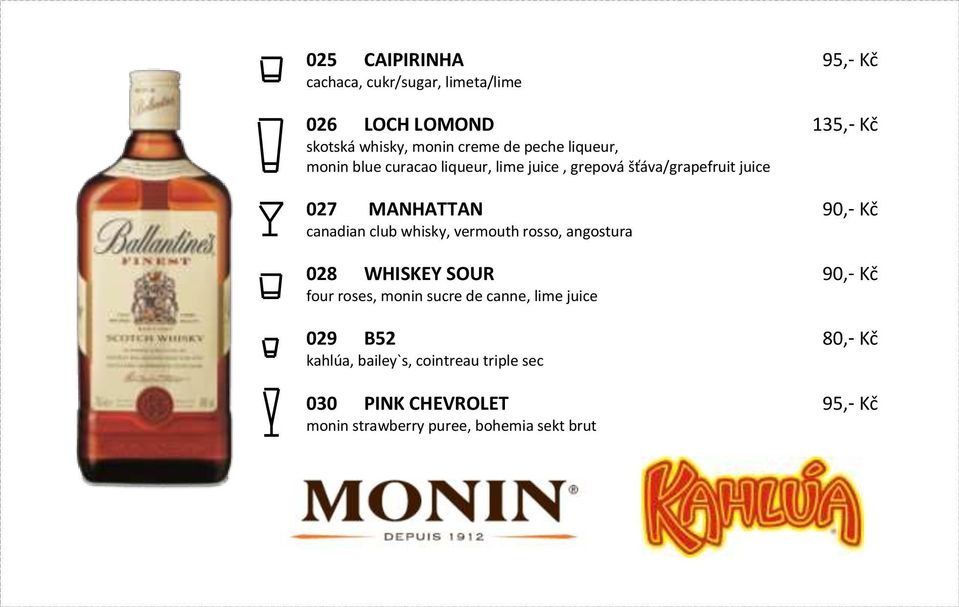 vermouth rosso, angostura 028 WHISKEY SOUR four roses, monin sucre de canne, lime juice 029 B52 kahlúa,