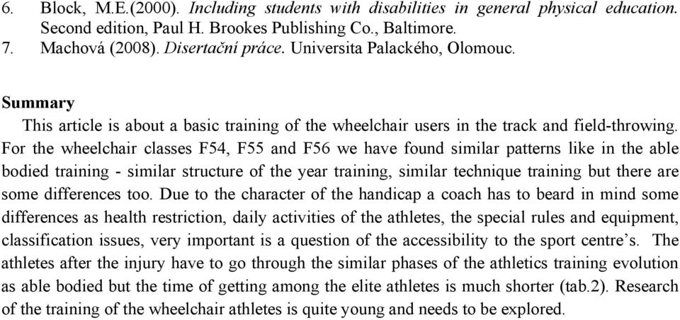 For the wheelchair classes F54, F55 and F56 we have found similar patterns like in the able bodied training - similar structure of the year training, similar technique training but there are some