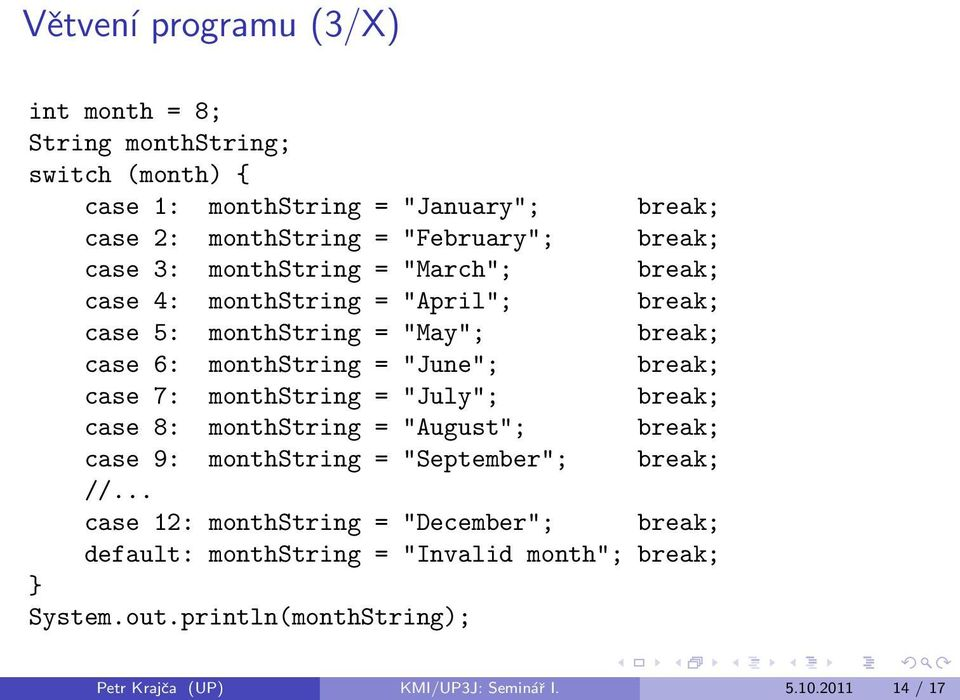 "break; case 7: monthstring = ""July""; break; case 8: monthstring = ""August""; break; case 9: monthstring = ""September""; break; //."