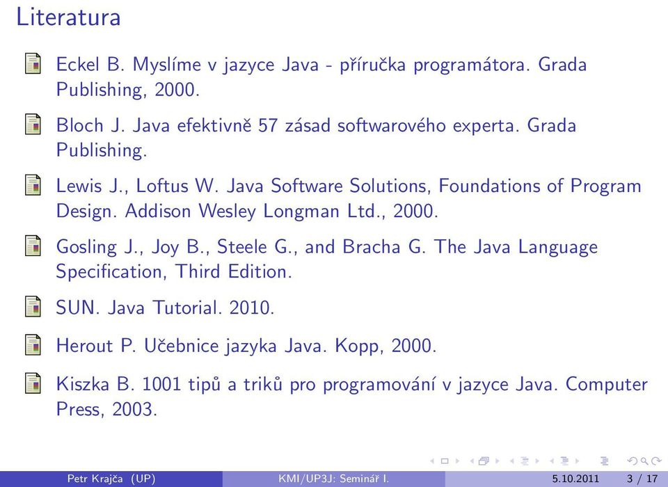 Addison Wesley Longman Ltd., 2000. Gosling J., Joy B., Steele G., and Bracha G. The Java Language Specification, Third Edition. SUN.