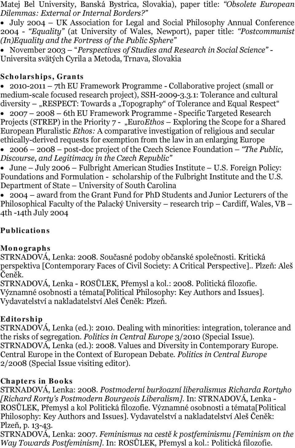 Sphere November 2003 Perspectives of Studies and Research in Social Science - Universita svätých Cyrila a Metoda, Trnava, Slovakia Scholarships, Grants 2010-2011 7th EU Framework Programme -