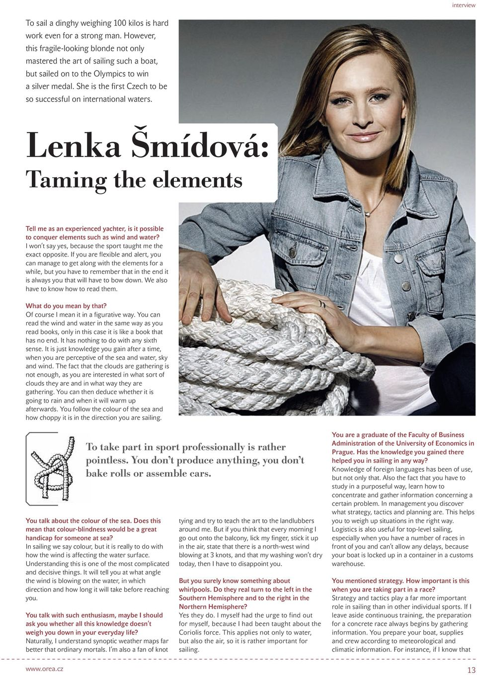 She is the first Czech to be so successful on international waters. Lenka Šmídová: Taming the elements Tell me as an experienced yachter, is it possible to conquer elements such as wind and water?