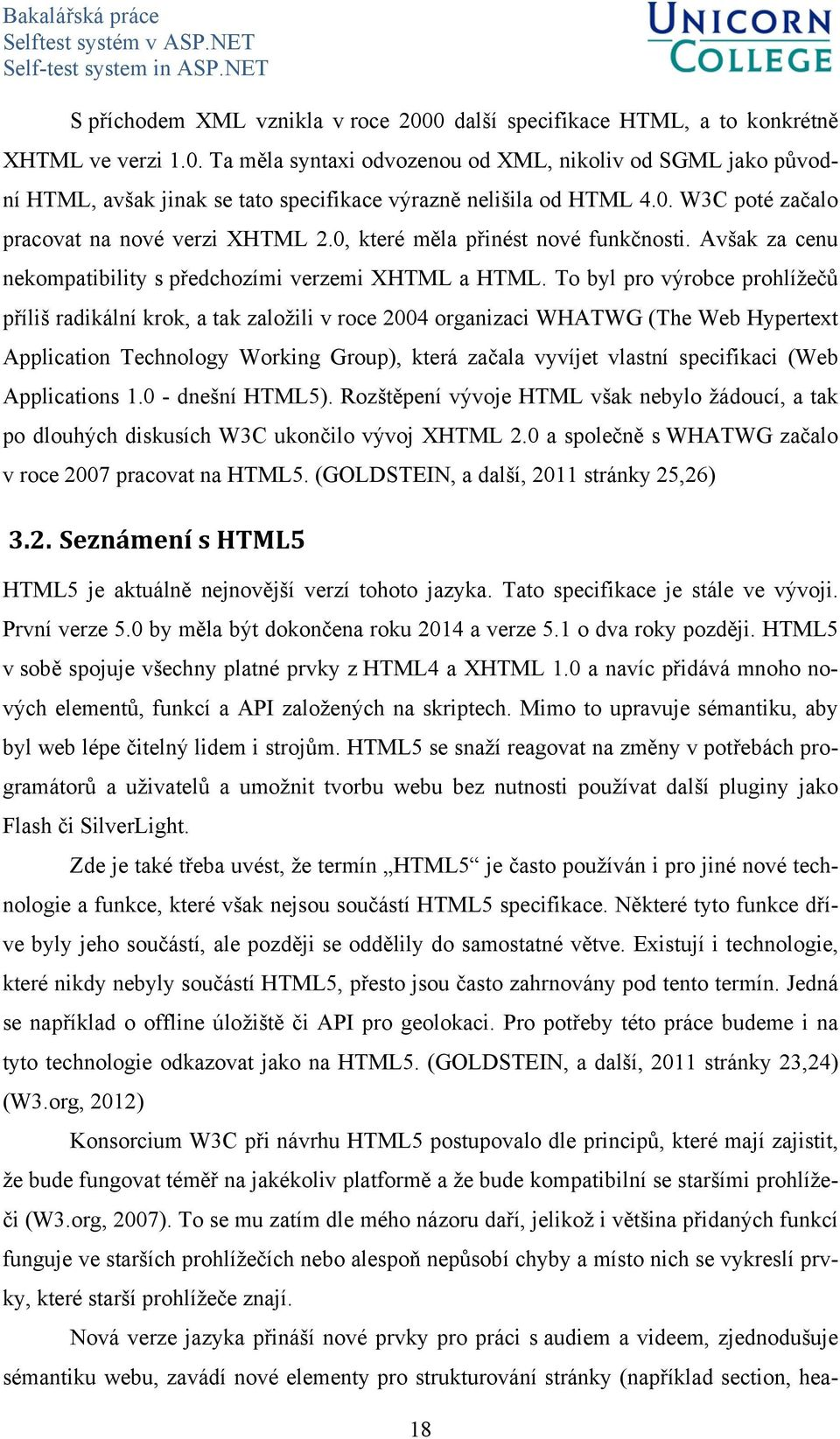 To byl pro výrobce prohlížečů příliš radikální krok, a tak založili v roce 2004 organizaci WHATWG (The Web Hypertext Application Technology Working Group), která začala vyvíjet vlastní specifikaci