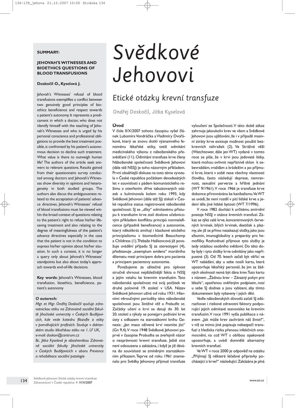 It represents a predicament in which a doctor, who does not identify himself with the teaching of Jehovah's Witnesses and who is urged by his personal conscience and professional obligations to