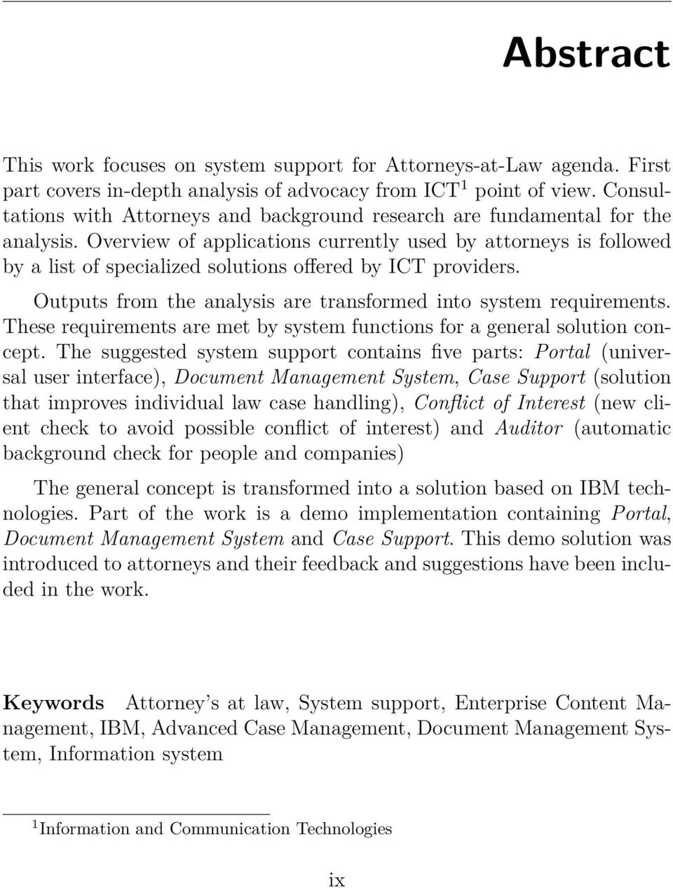Overview of applications currently used by attorneys is followed by a list of specialized solutions offered by ICT providers. Outputs from the analysis are transformed into system requirements.