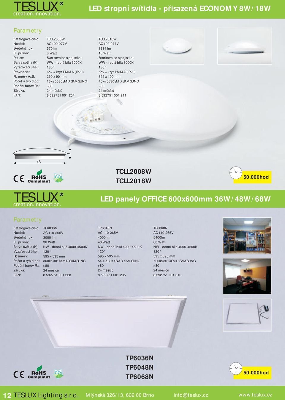 211 TCLL2008W TCLL2018W LED panely OFFICE 0x0mm 36W/48W/68W TP36N AC 110-265V 3000 lm 36 Watt 595 x 595 mm 3ks 3014SMD SAMSUNG 8 592751 001 228 TP48N AC 110-265V 4000 lm 48 Watt 595 x 595 mm