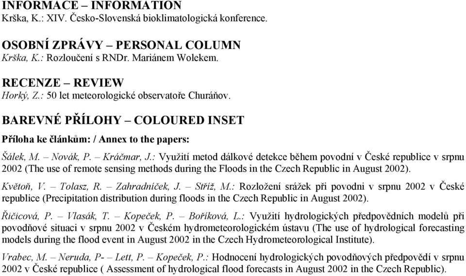 : Využití metod dálkové detekce během povodní v České republice v srpnu 2002 (The use of remote sensing methods during the Floods in the Czech Republic in August 2002). Květoň, V. Tolasz, R.