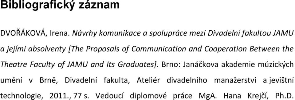 of Communication and Cooperation Between the Theatre Faculty of JAMU and Its Graduates].