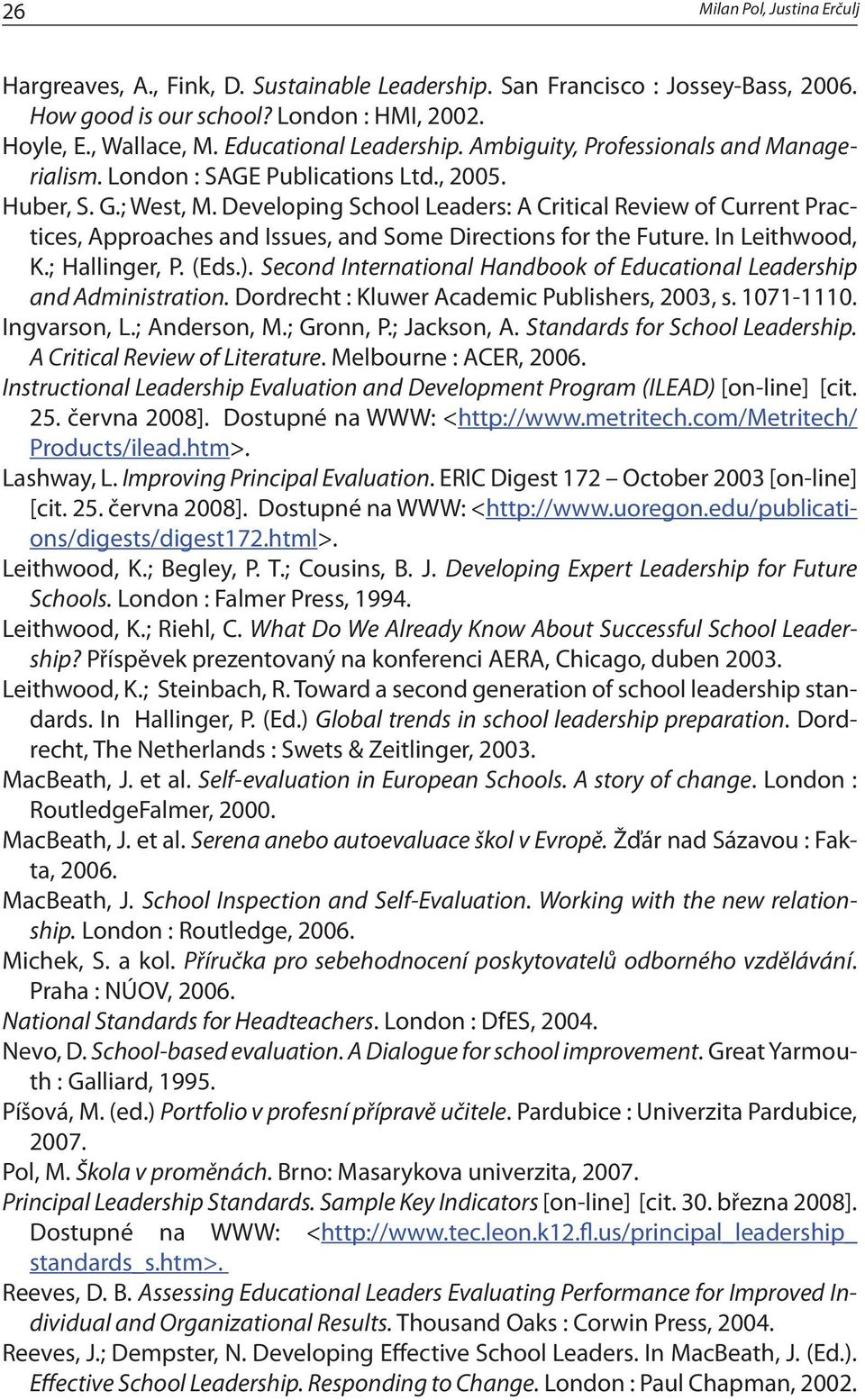 Developing School Leaders: A Critical Review of Current Practices, Approaches and Issues, and Some Directions for the Future. In Leithwood, K.; Hallinger, P. (Eds.).