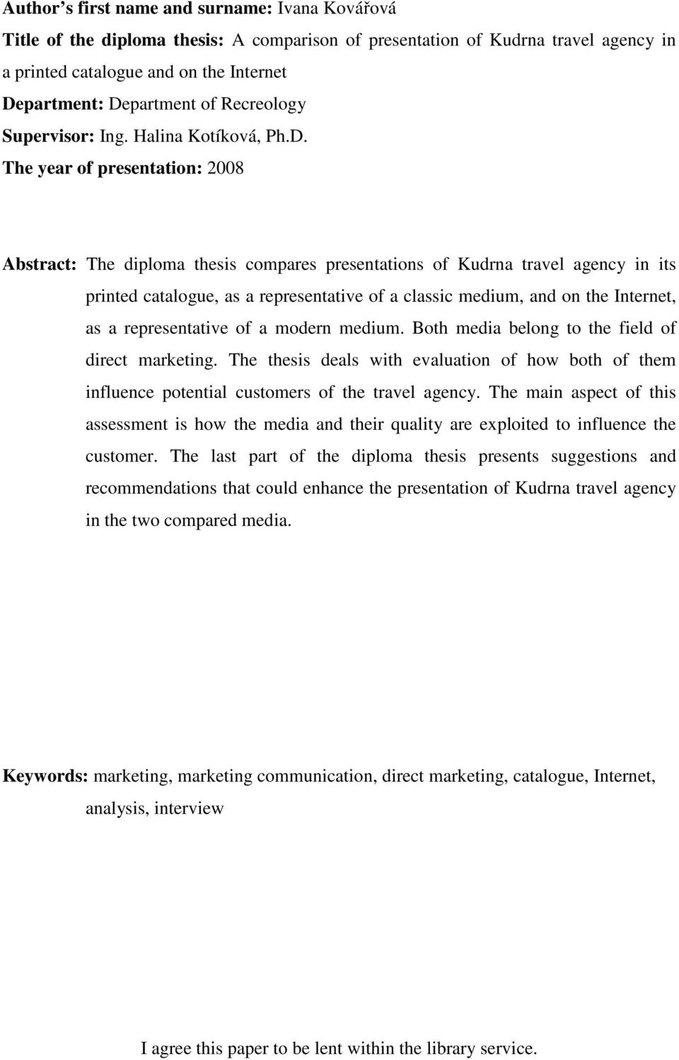The year of presentation: 2008 Abstract: The diploma thesis compares presentations of Kudrna travel agency in its printed catalogue, as a representative of a classic medium, and on the Internet, as a