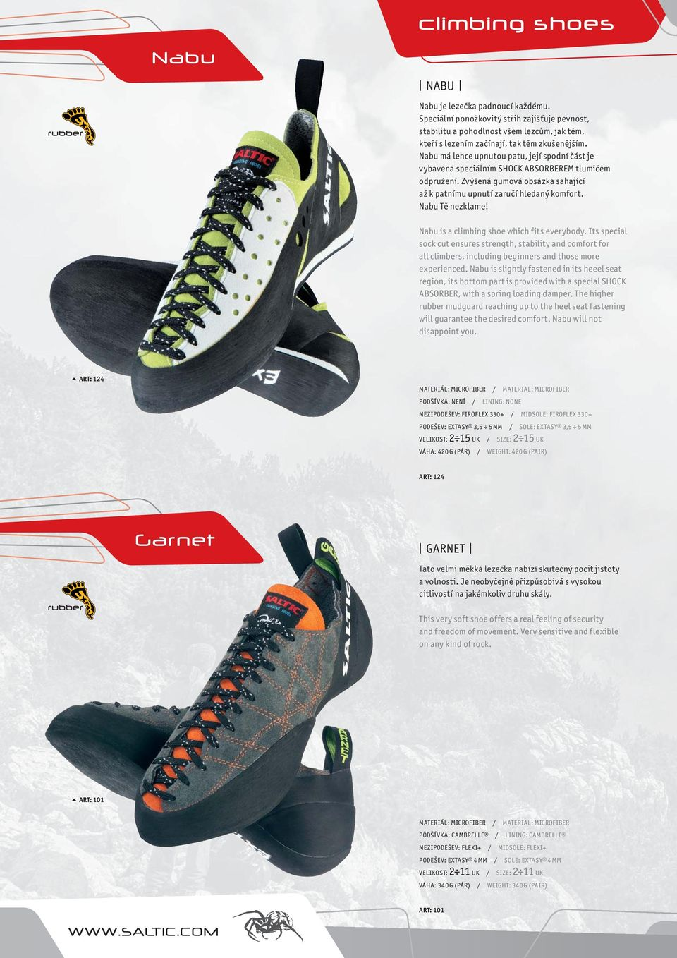 Nabu is a climbing shoe which fits everybody. Its special sock cut ensures strength, stability and comfort for all climbers, including beginners and those more experienced.