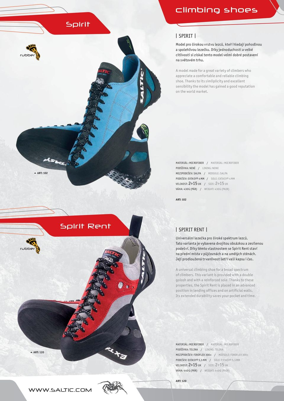 A model made for a great variety of climbers who appreciate a comfortable and reliable climbing shoe.