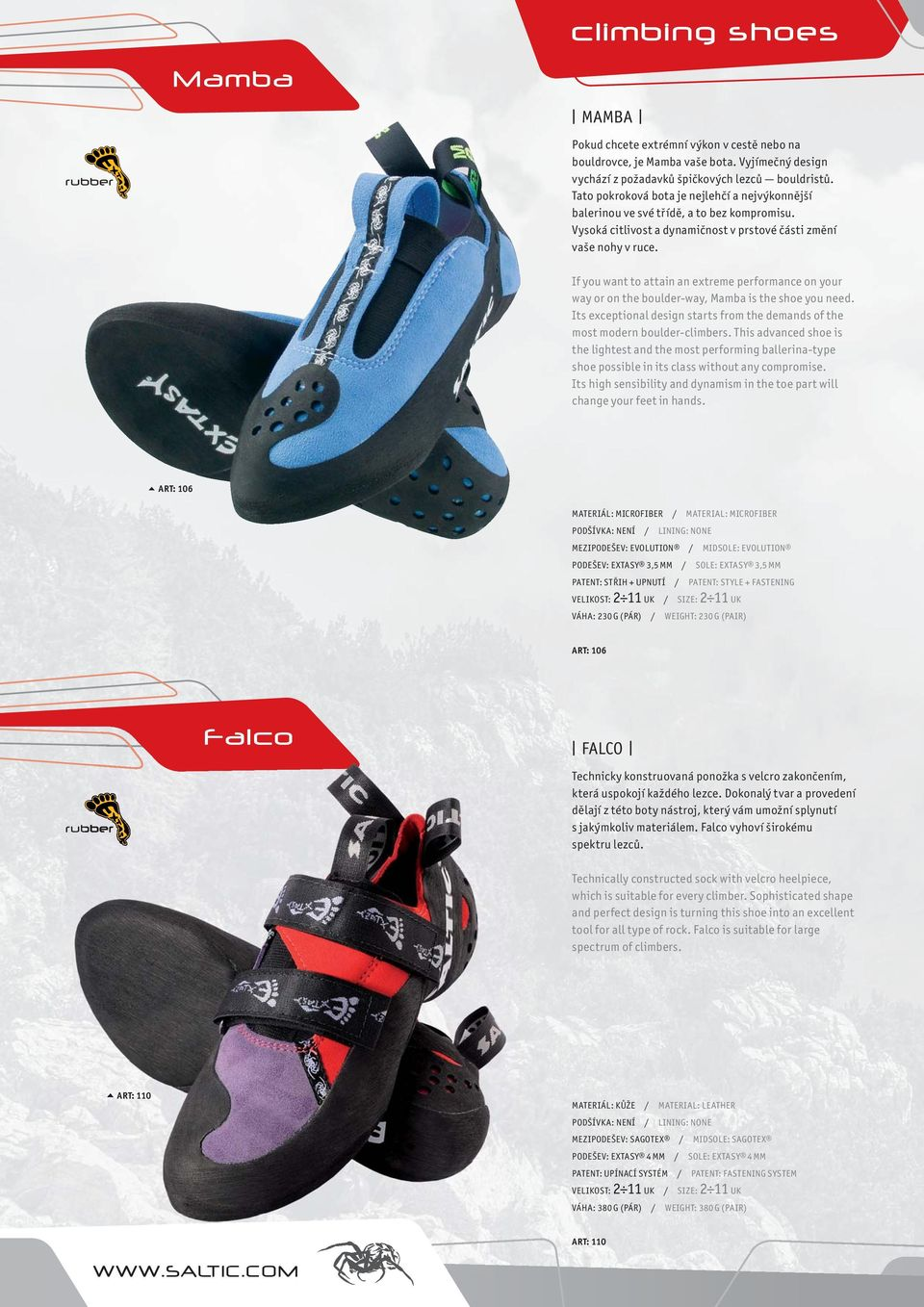 If you want to attain an extreme performance on your way or on the boulder-way, Mamba is the shoe you need. Its exceptional design starts from the demands of the most modern boulder-climbers.