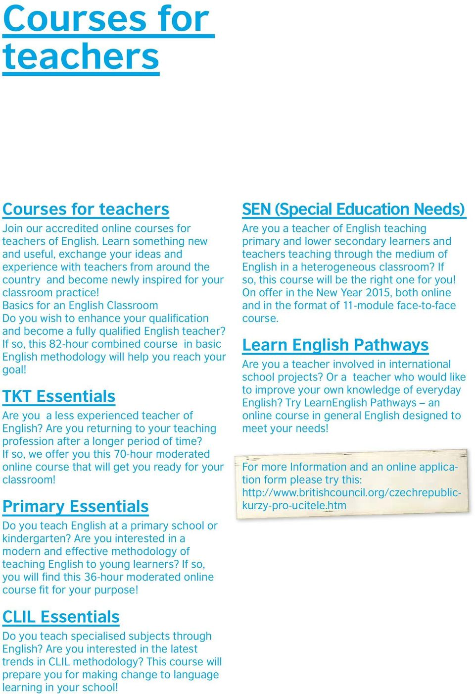 Basics for an English Classroom Do you wish to enhance your qualification and become a fully qualified English teacher?