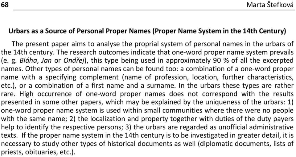 Other types of personal names can be found too: a combination of a one word proper name with a specifying complement (name of profession, location, further characteristics, etc.