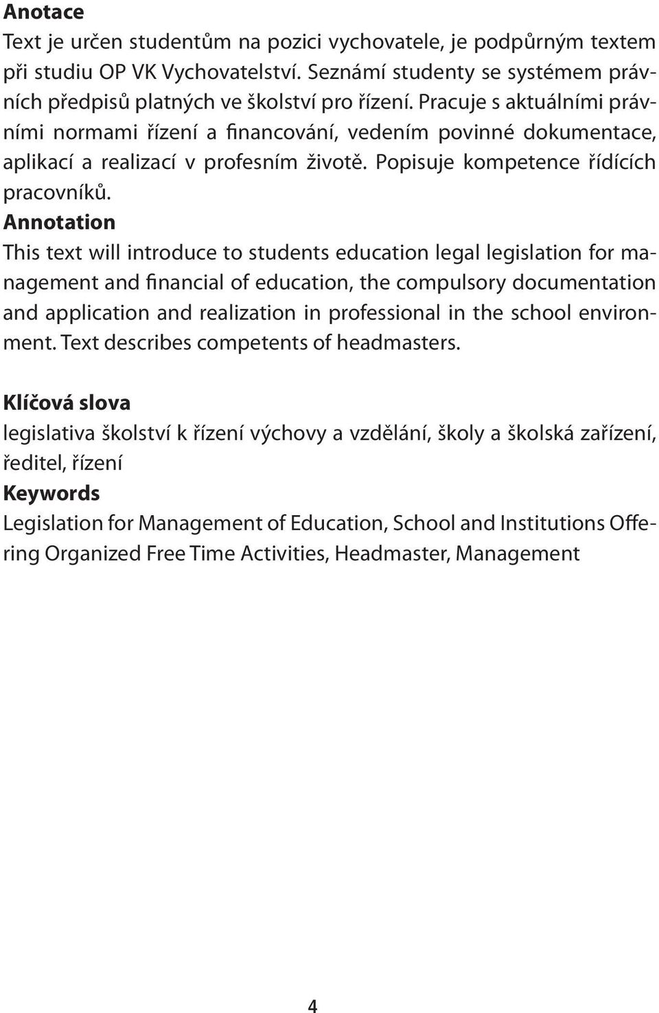 Annotation This text will introduce to students education legal legislation for management and financial of education, the compulsory documentation and application and realization in professional in