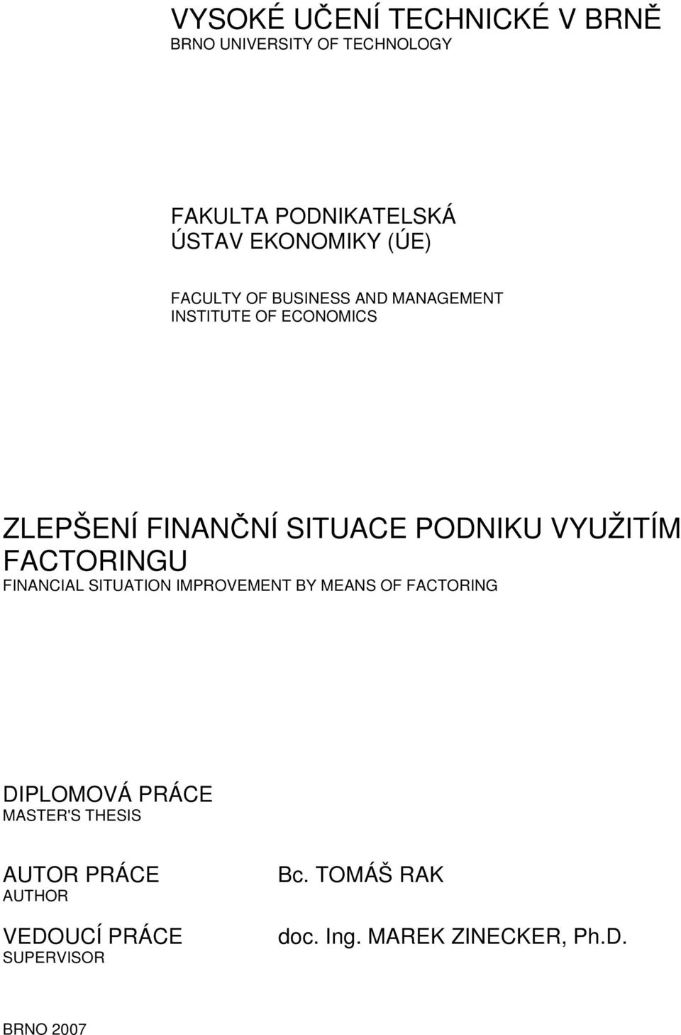 VYUŽITÍM FACTORINGU FINANCIAL SITUATION IMPROVEMENT BY MEANS OF FACTORING DIPLOMOVÁ PRÁCE MASTER'S