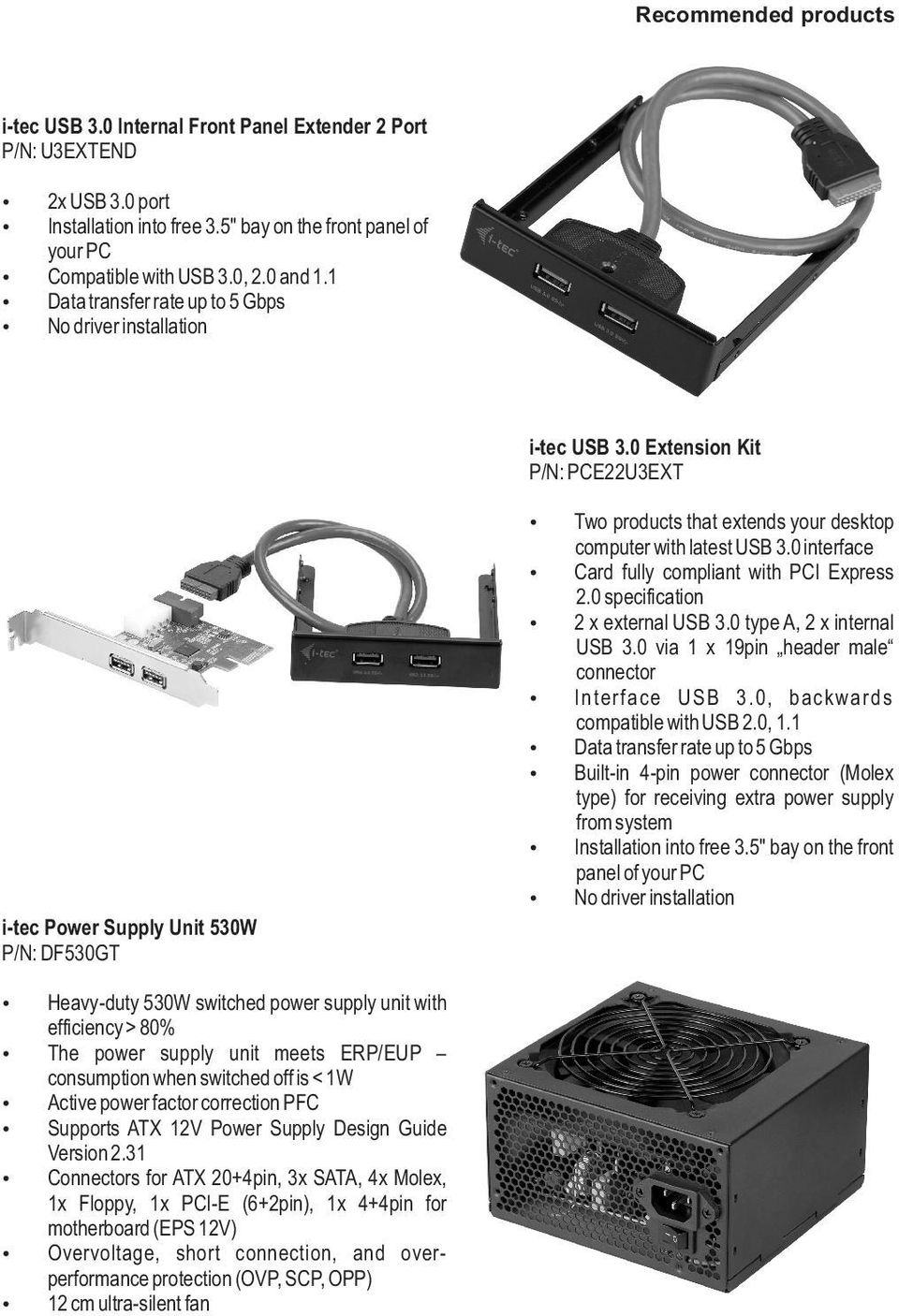 0 Extension Kit P/N: PCE22U3EXT i-tec Power Supply Unit 530W P/N: DF530GT Two products that extends your desktop computer with latest USB 3.0 interface Card fully compliant with PCI Express 2.