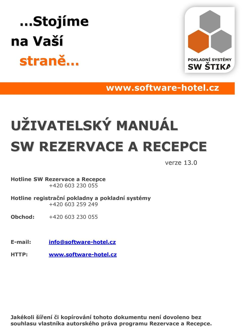 259 249 Obchod: +420 603 230 055 E-mail: HTTP: info@software-hotel.