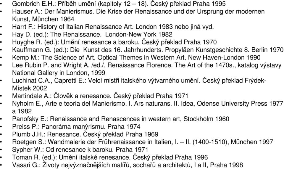 (ed.): Die Kunst des 16. Jahrhunderts. Propyläen Kunstgeschichte 8. Berlin 1970 Kemp M.: The Science of Art. Optical Themes in Western Art. New Haven-London 1990 Lee Rubin P. and Wright A. /ed.