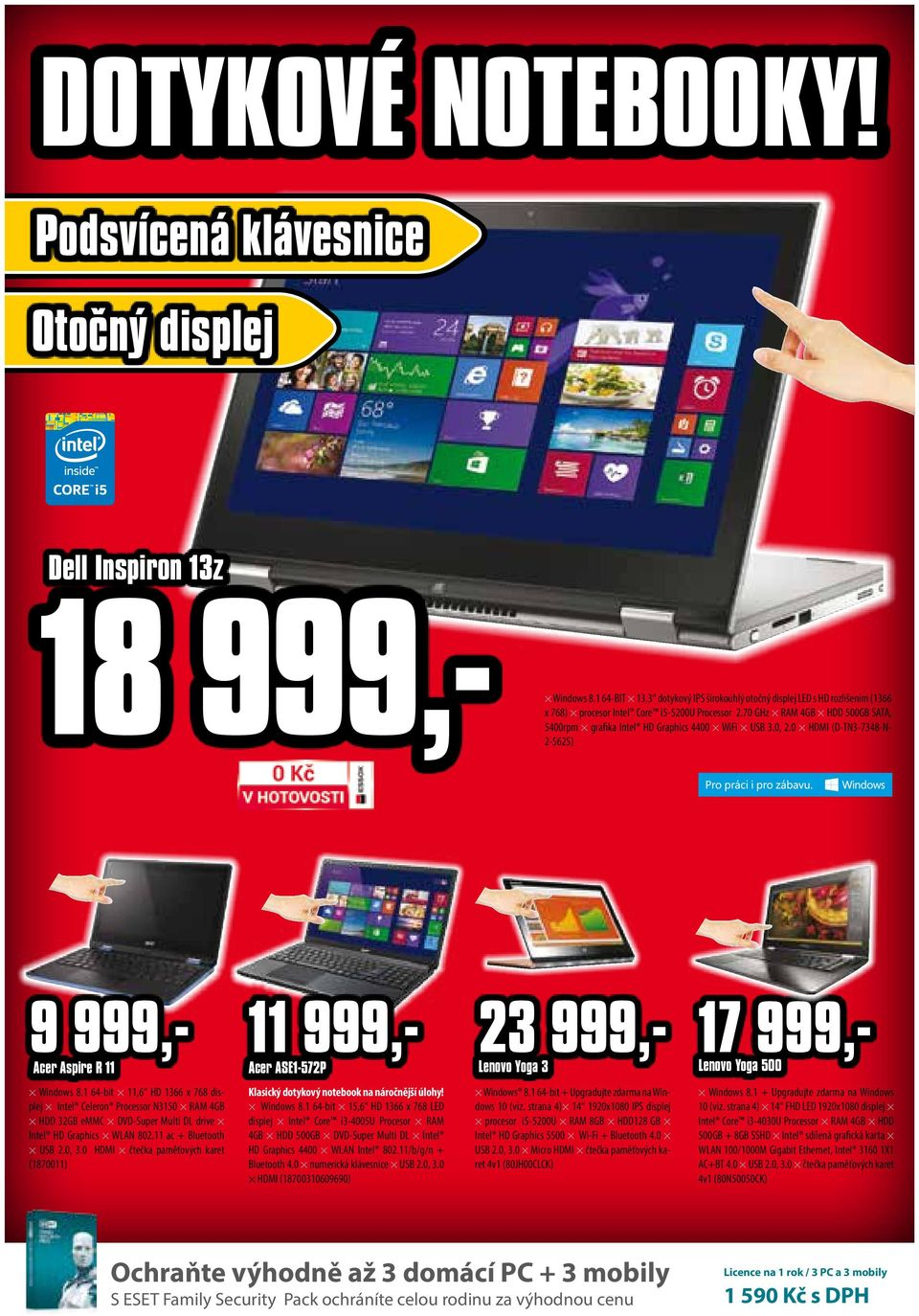 0, 2.0 HDMI (D-TN3-7348-N- 2-562S) 9 999,- Acer Aspire R 11 11 999,- Acer ASE1-572P 23 999,- Lenovo Yoga 3 17 999,- Lenovo Yoga 500 Windows 8.