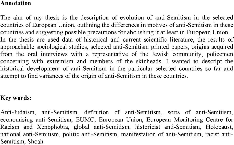 In the thesis are used data of historical and current scientific literature, the results of approachable sociological studies, selected anti-semitism printed papers, origins acquired from the oral