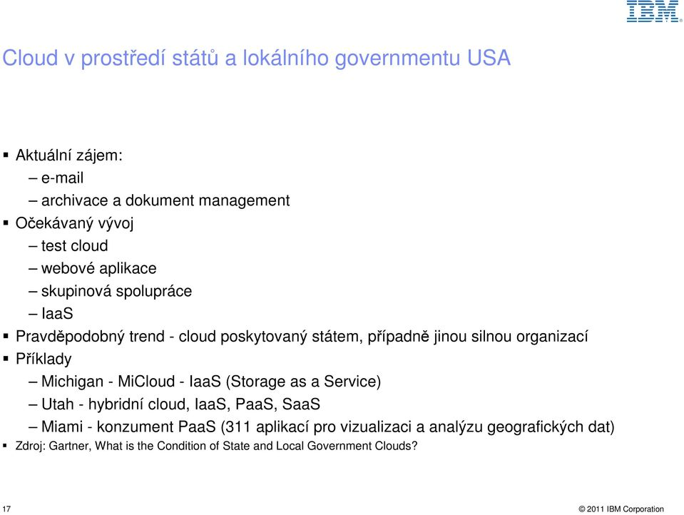 Příklady Michigan - MiCloud - IaaS (Storage as a Service) Utah - hybridní cloud, IaaS, PaaS, SaaS Miami - konzument PaaS (311