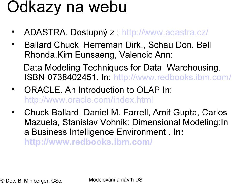 Warehousing. ISBN-0738402451. In: http://www.redbooks.ibm.com/ ORACLE. An Introduction to OLAP In: http://www.oracle.