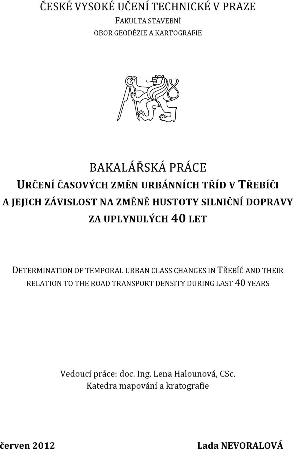 DETERMINATION OF TEMPORAL URBAN CLASS CHANGES IN TŘEBÍČ AND THEIR RELATION TO THE ROAD TRANSPORT DENSITY DURING
