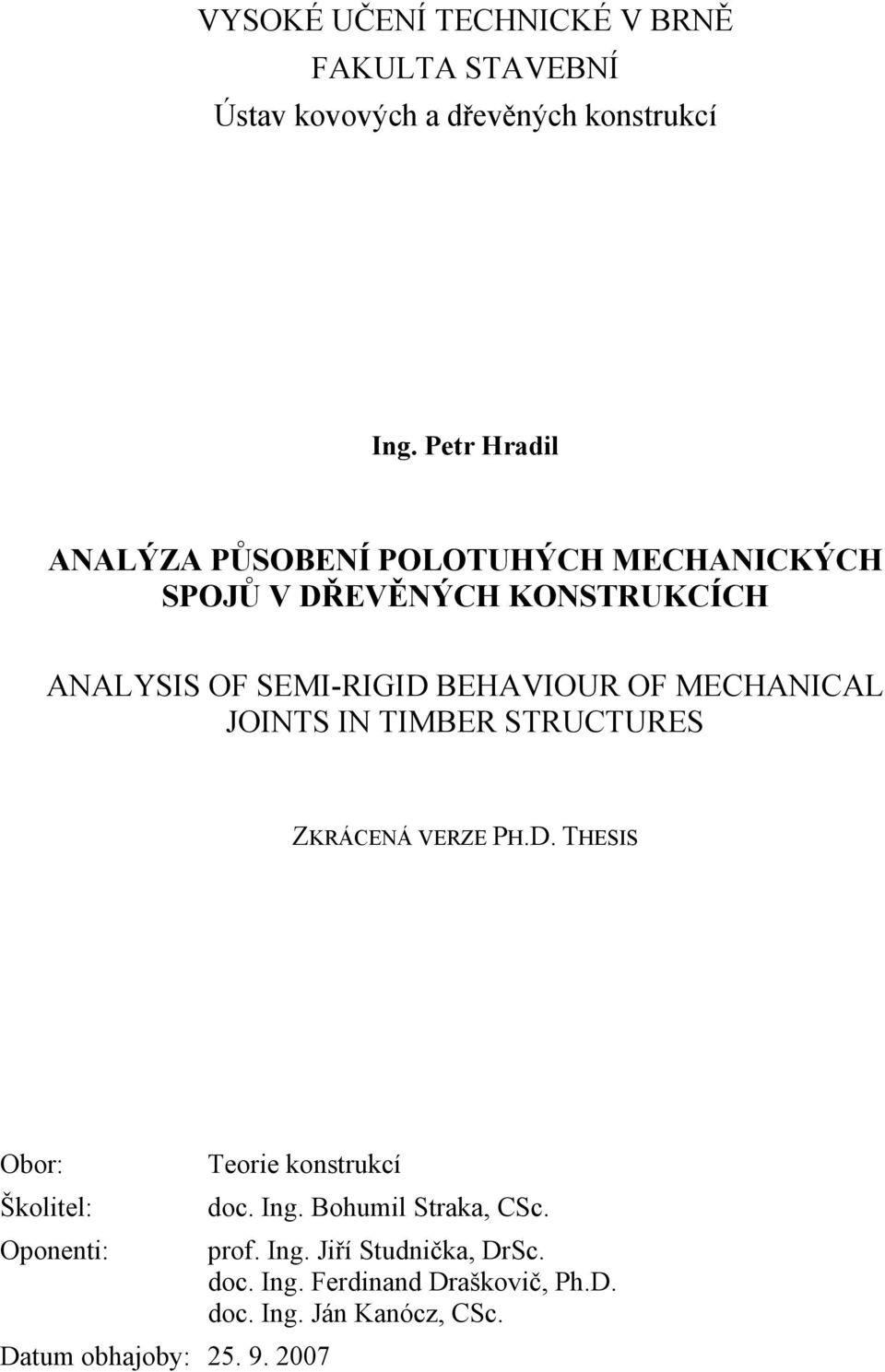 OF MECHANICAL JOINTS IN TIMBER STRUCTURES ZKRÁCENÁ VERZE PH.D. THESIS Obor: Teorie konstrukcí Školitel: doc. Ing.
