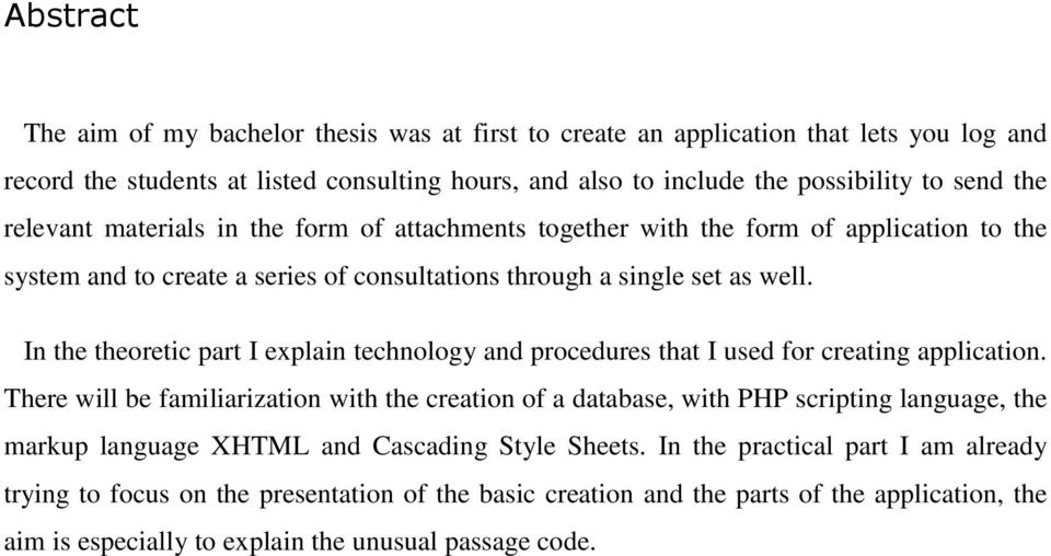 In the theoretic part I explain technology and procedures that I used for creating application.