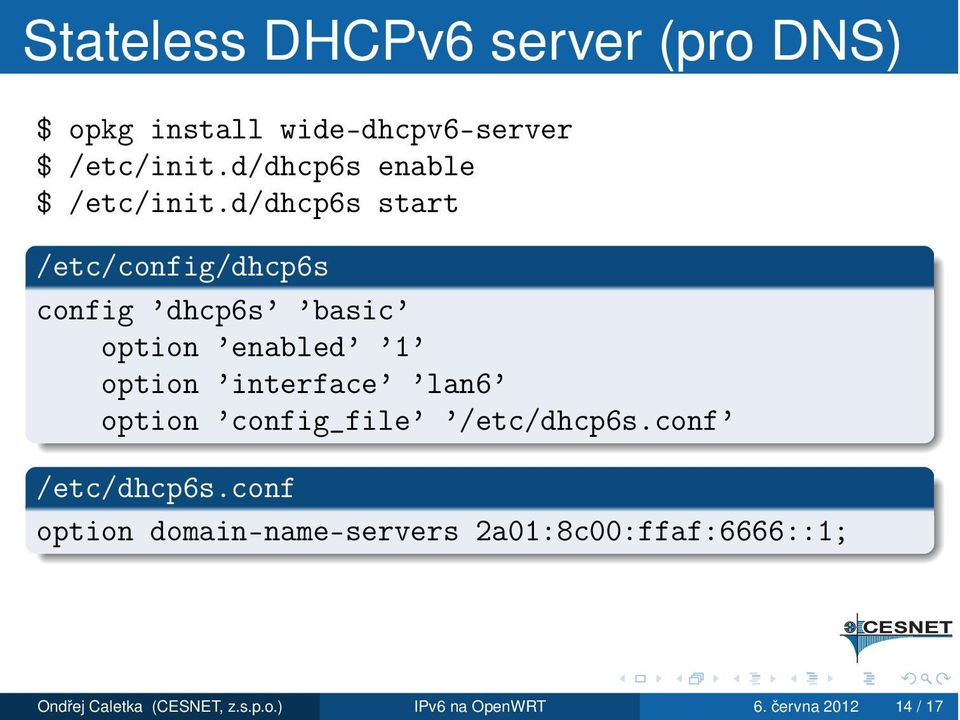 d/dhcp6s start /etc/config/dhcp6s config dhcp6s basic option enabled 1 option interface lan6